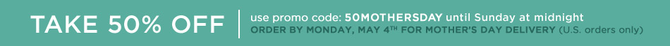 Save 50% with code 50MothersDay