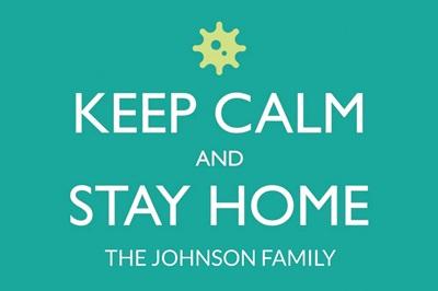 Keep Calm, Stay Home